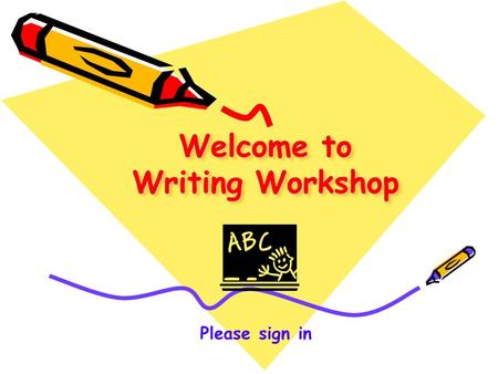 Welcome to Writing Workshop Please sign in. What will we be doing this year? The goal…  to write, reflect, and discuss topics that relate to our students.