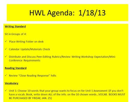 HWL Agenda: 1/18/13 Writing Standard Sit in Groups of 4:  Place Writing Folder on desk  Calendar Update/Materials Check  Distribute and Discuss Peer-Editing.