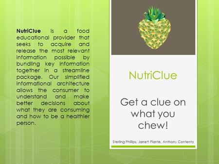 NutriClue Get a clue on what you chew! Sterling Phillips, Jarrett Plante, Anthony Contento NutriClue is a food educational provider that seeks to acquire.