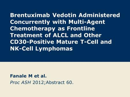 Brentuximab Vedotin Administered Concurrently with Multi-Agent Chemotherapy as Frontline Treatment of ALCL and Other CD30-Positive Mature T-Cell and NK-Cell.