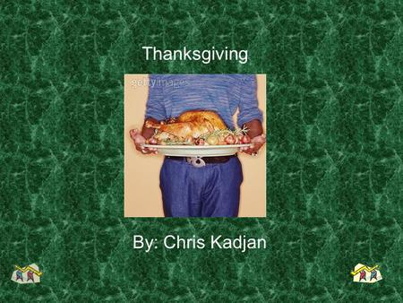 By: Chris Kadjan Thanksgiving In 1620, the pilgrims came to America on a boat called The Mayflower, and settled, trying to make a good life for themselves.