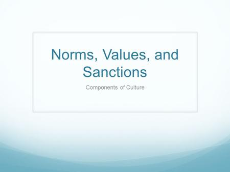 Norms, Values, and Sanctions Components of Culture.