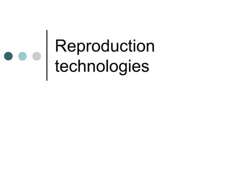 Reproduction technologies. Cloning of sexual organisms To create clones, the genetic information comes from one parent. Asexual reproductive strategies.