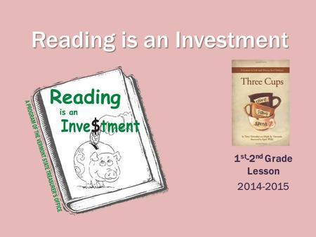 Reading is an Investment 1 st -2 nd Grade Lesson 2014-2015.