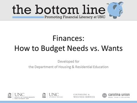 Finances: How to Budget Needs vs. Wants Developed for the Department of Housing & Residential Education.