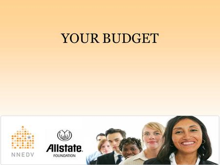 YOUR BUDGET.   WHAT IS A BUDGET?  Primary, basic tool for gaining control over financial life.  The tool for ensuring.