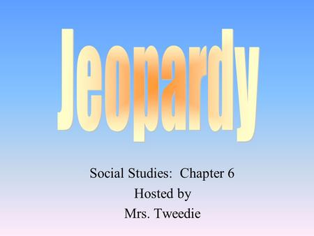 Social Studies: Chapter 6 Hosted by Mrs. Tweedie.