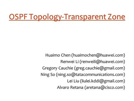 OSPF Topology-Transparent Zone Huaimo Chen Renwei Li Gregory Cauchie Ning So