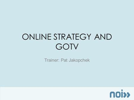 ONLINE STRATEGY AND GOTV Trainer: Pat Jakopchek. FOLLOWING THE LAW ELECTIONS.NEWORGANIZING.COM.