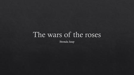 The wars of the roses Brenda Jaup.