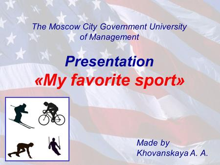 The Moscow City Government University of Management Presentation «My favorite sport» Made by Khovanskaya A. A.