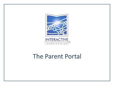 The Parent Portal. Q. Why use the ILD parent portal? A.A. Your secure access to the Parent Portal allows you to view your child's progress at any time.