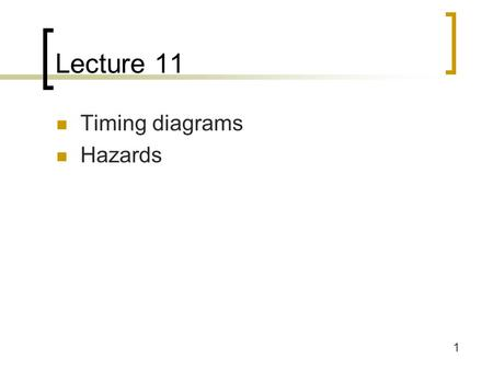Lecture 11 Timing diagrams Hazards.