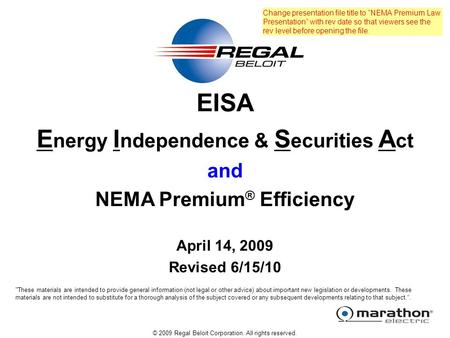 © 2009 Regal Beloit Corporation. All rights reserved. EISA E nergy I ndependence & S ecurities A ct and NEMA Premium ® Efficiency April 14, 2009 Revised.