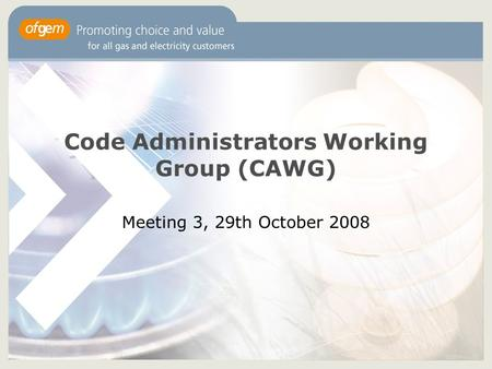 Code Administrators Working Group (CAWG) Meeting 3, 29th October 2008.