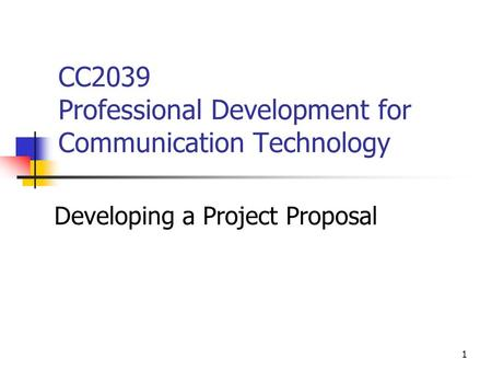 1 CC2039 Professional Development for Communication Technology Developing a Project Proposal.