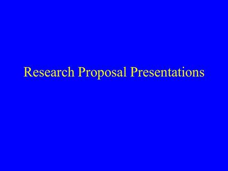 Research Proposal Presentations. Preparation Condensing a complex body of information 15 minute presentation (and 5 minutes for comments or questions)