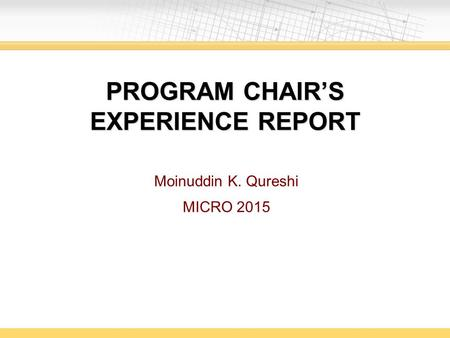 PROGRAM CHAIR'S EXPERIENCE REPORT Moinuddin K. Qureshi MICRO 2015.