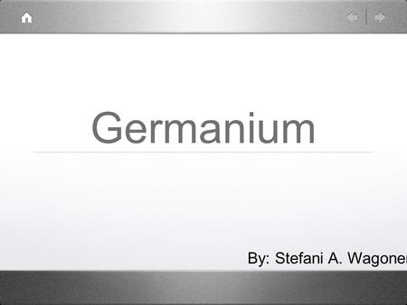 Germanium By: Stefani A. Wagoner. Isotopes And Ions +4 Ionic Charge.