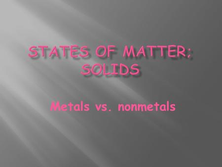 Metals vs. nonmetals. Which elements are metals? Metals are on the left side of the periodic table.