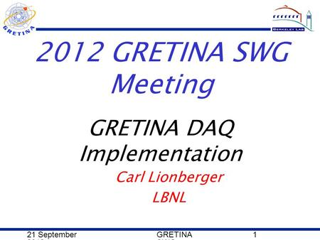 21 September 2012 GRETINA SWG 1 2012 GRETINA SWG Meeting Carl Lionberger LBNL GRETINA DAQ Implementation.