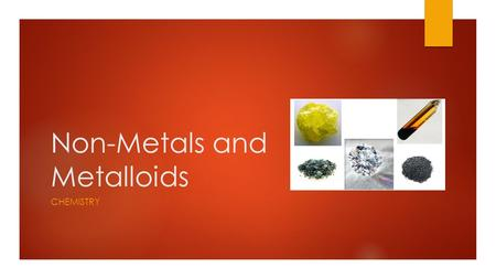 Non-Metals and Metalloids CHEMISTRY. Learning Goals  To be able to explain the properties of non-metals and metalloids within the periodic table.
