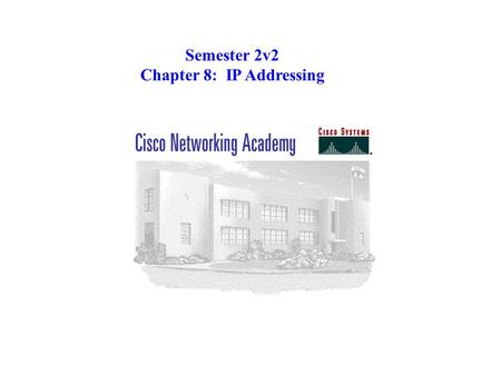 Semester 2v2 Chapter 8: IP Addressing. Describe how IP addressing is important in routing. IP addresses are specified in 32-bit dotted-decimal format.
