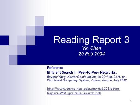 1 Reading Report 3 Yin Chen 20 Feb 2004 Reference: Efficient Search in Peer-to-Peer Networks, Beverly Yang, Hector Garcia-Molina, In 22 nd Int. Conf. on.