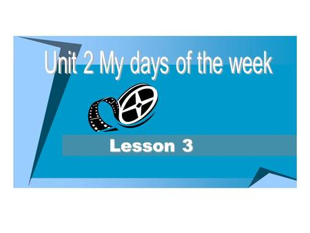 Lesson 3. My days of the week Let's sing Let's chant What do you do? What do you do? What do you do at school? Study English, play games, write and read.