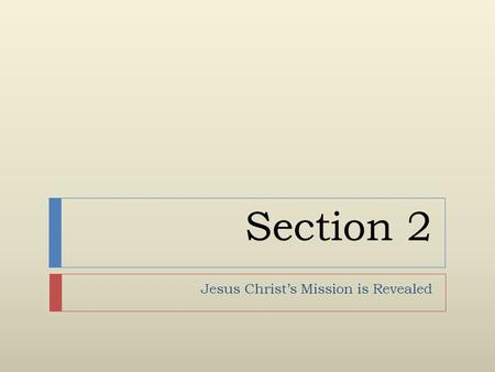 Section 2 Jesus Christ's Mission is Revealed. Section 2, Part 2 The Redemptive Nature of Christ's Earthly Life.