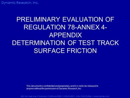 PRELIMINARY EVALUATION OF REGULATION 78-ANNEX 4- APPENDIX DETERMINATION OF TEST TRACK SURFACE FRICTION Dynamic Research, Inc. 355 Van Ness Ave Torrance.