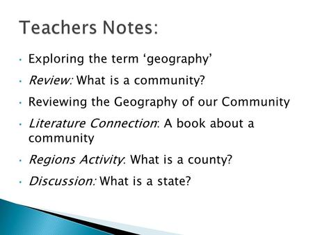 Exploring the term 'geography' Review: What is a community? Reviewing the Geography of our Community Literature Connection: A book about a community Regions.