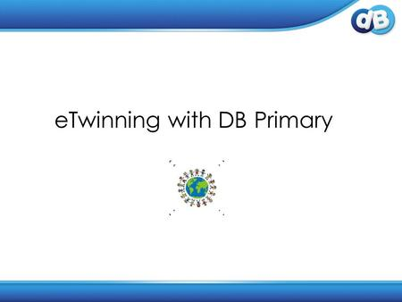 ETwinning with DB Primary. Who to twin with? You can set up an eTwinning with any school already using DB Primary. You may like to twin with a school.