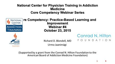 National Center for Physician Training in Addiction Medicine Core Competency Webinar Series Core Competency: Practice-Based Learning and Improvement Webinar.