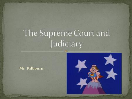 Mr. Kilbourn. Established by Article III of the Constitution There are 9 justices Congress can expand Serve for life Can only be impeached Main.