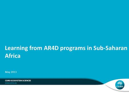Learning from AR4D programs in Sub-Saharan Africa CSIRO ECOSYSTEM SCIENCES May 2013.