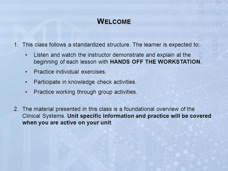 W ELCOME 1.This class follows a standardized structure. The learner is expected to: Listen and watch the instructor demonstrate and explain at the beginning.