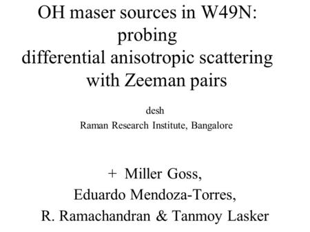 OH maser sources in W49N: probing differential anisotropic scattering with Zeeman pairs desh Raman Research Institute, Bangalore + Miller Goss, Eduardo.