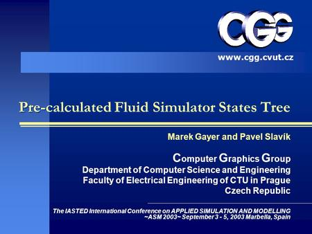 Pre-calculated Fluid Simulator States Tree Marek Gayer and Pavel Slavík C omputer G raphics G roup Department of Computer Science and Engineering Faculty.