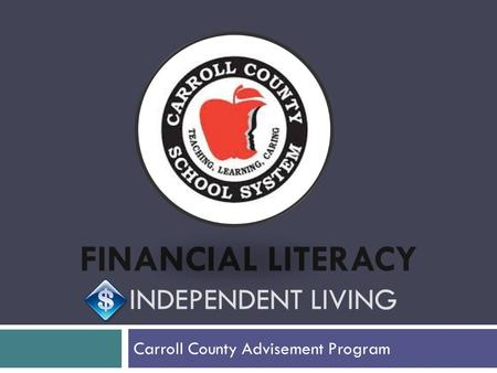 FINANCIAL LITERACY INDEPENDENT LIVING Carroll County Advisement Program.