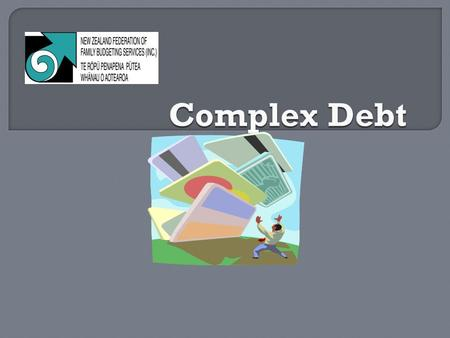 This module gives an overview of some complex debt issues and some tools by which to deal with them. It draws from web sources – please note these down.