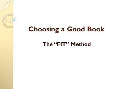 "Choosing a Good Book The ""FIT"" Method. F is for finding an interesting book."