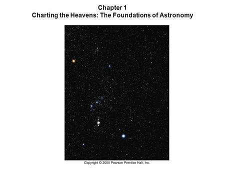 Chapter 1 Charting the Heavens: The Foundations of Astronomy.