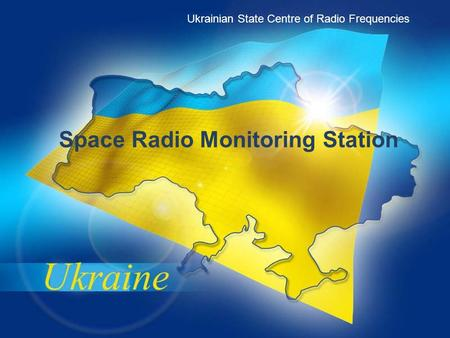 Earth stations radio monitoring system of Ukraine Ukrainian State Centre of Radio Frequencies Space Radio Monitoring Station.