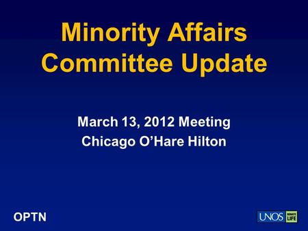 OPTN Minority Affairs Committee Update March 13, 2012 Meeting Chicago O'Hare Hilton.
