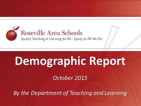 Demographic Report October 2015 By the Department of Teaching and Learning.
