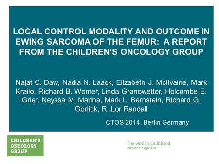 LOCAL CONTROL MODALITY AND OUTCOME IN EWING SARCOMA OF THE FEMUR: A REPORT FROM THE CHILDREN'S ONCOLOGY GROUP Najat C. Daw, Nadia N. Laack, Elizabeth J.