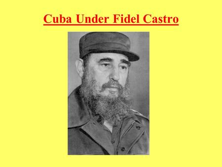 Cuba Under Fidel Castro. Background – A Shaky Cuba As Batista ruled during his 2 nd dictatorship Castro began to organize rebels to challenge him Cubans.