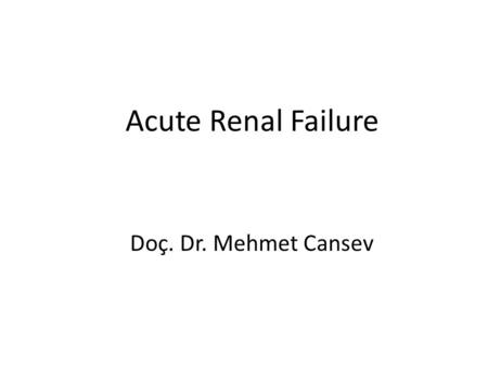 Acute Renal Failure Doç. Dr. Mehmet Cansev. Acute Renal Failure Acute renal failure (ARF) is the rapid breakdown of renal (kidney) function that occurs.