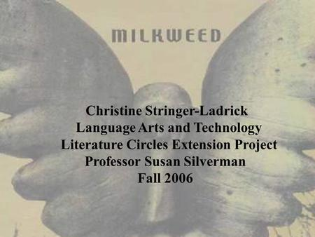 Christine Stringer-Ladrick Language Arts and Technology Literature Circles Extension Project Professor Susan Silverman Fall 2006.